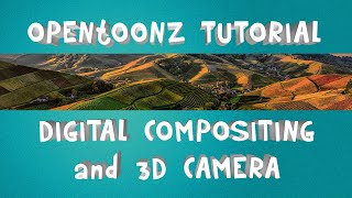 OpenToonz Tutorial: Digital Compositing And 3D Camera Effect