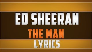Ed Sheeran- The Man Lyrics