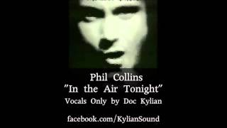 Phil Collins - In The Air Tonight (Isolated Vocals by Doc Kylian)