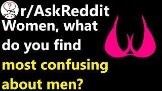 Women what do you find most confusing about men? r/AskReddit | Reddit Jar