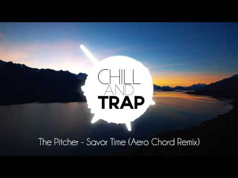 The Pitcher - Savor Time (Aero Chord Remix)