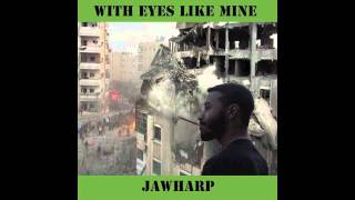 """With Eyes Like Mine - New Song """"Jawharp"""""""