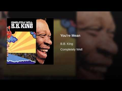 You're Mean performed by B.B. King