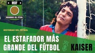 CARLOS KAISER | El mayor ESTAFADOR del Fútbol ⚽🤑💰😂