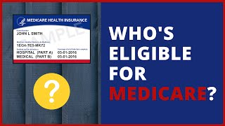 Medicare Explained: Who's Eligible for Medicare?