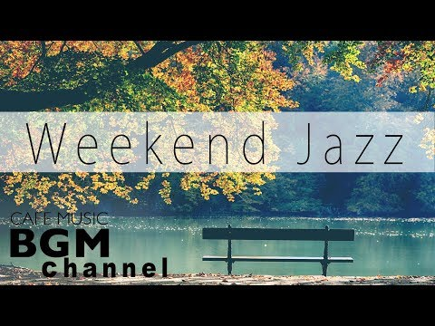 Weekend Jazz Music - Jazz Hiphop, Jazz ballad, - Smooth Jazz - Have a nice weekend