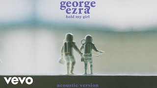 George Ezra   Hold My Girl (Acoustic Version) (Audio)