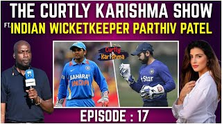 Ft Indian Wicketkeeper Parthiv Patel | The Curtly Karishma Show | Episode 17