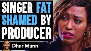 Singer FAT SHAMED By Producer, What Happens Next Is Shocking   Dhar Mann
