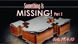 Something Is Missing Pt. 2 – Acts 19:4-10