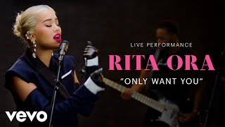 "Rita Ora   ""Only Want You"" Live Performance 