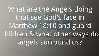 What are the Angels doing that see God's face in Matthew 18:10 and guard children?