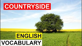 COUNTRYSIDE ENGLISH VOCABULARY (WORD LIST)  PICTURES, EXAMPLES, PRONUNCIATIONS