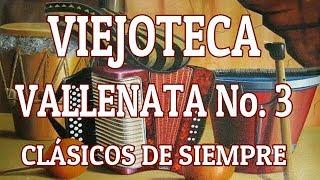 VIEJOTECA VALLENATA No. 3 - CLÁSICOS DE SIEMPRE