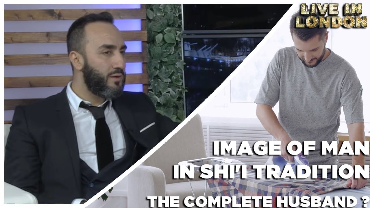 Image of Men in Shii Tradition: The Complete Husband ? | Episode 11 Live in London