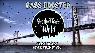 Julian Jordan - Never Tired Of You [Bass Boosted]