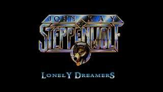 LONELY DREAMERS - John Kay & Steppenwolf - with lyrics