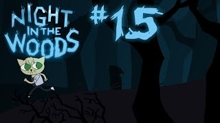 Night in the Woods | #15: YUP, I