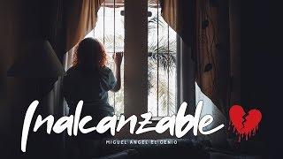 💔 Inalcanzable - Miguel Angel El Genio 💔 (vídeo lyrics) 2019