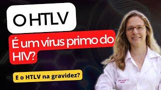 HTLV, um vírus primo do HIV?