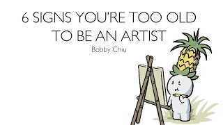 6 Signs Youre Too Old for Art