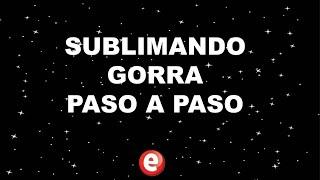 SUBLIMANDO GORRA PASO A PASO