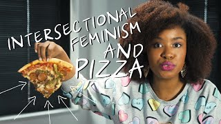 On Intersectionality in Feminism and Pizza