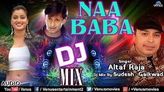 Altaf Raja | Dj Mix - Naa Baba | Arjun Punj & Navneet Kaur | Best Hindi Romantic Sad Song |