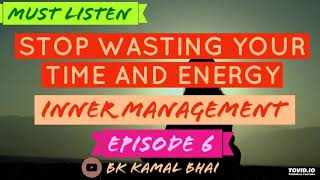 Stop wasting your time and energy by BK KAMAL