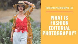 PORTRAIT PHOTOGRAPHY 101: What Is Fashion Editorial Photography?
