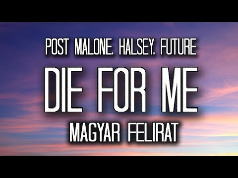 Post Malone - Die For Me Ft. Halsey, Future [MAGYAR FELIRAT] [4K]