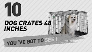 Dog Crates 48 Inches // Top 10 Most Popular