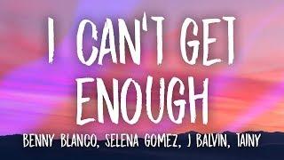 Benny Blanco, Selena Gomez, J Balvin, Tainy - I Can't Get Enough (Lyrics/Letra)