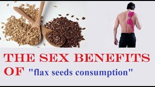 what happened to your sex life regular consumption of flax seeds
