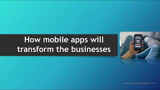 how mobile apps will transform businesses    Continuum Software Solutions - Mobile Apps in Toronto