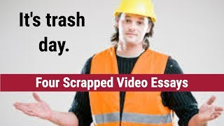 Trash Day: Four Scrapped Video Essays