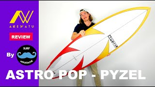 ASTRO POP - PYZEL : SURFBOARD REVIEW