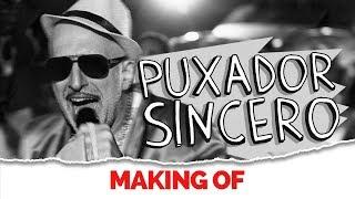 MAKING OF - PUXADOR SINCERO