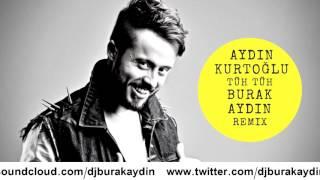 Aydın Kurtoğlu - Tüh Tüh ( Burak Aydın Remix )
