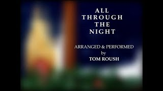 ALL THROUGH THE NIGHT - Christmas Lullaby - Tom Roush
