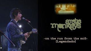 Arctic Monkeys - On The Run From The MI5 [Legendado]
