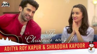 OK Jaanu - The Christmas Song Ft. Aditya Roy Kapur