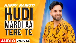 Kudi Mardi Ae Tere Te (Audio Lyrical) | Happy Raikoti | Latest Punjabi Songs 2020 | Speed Records