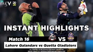 Lahore Qalandars vs Quetta Gladiators | Full Match Instant Highlights | Match 16 | 3 March | HBL PSL 5  Subscribe to Official HBL Pakistan Super League Channel and stay updated with the latest happenings. http://bit.ly/PakistanSuperLeagueOfficial  #HBLPSLV #TayyarHain  Cricket fans from around the world are excited about the Fifth edition of the HBL Pakistan Super League. Competition is heating up among fans as their favorite HBL Pakistan Super League teams take on each other in the lucrative cricket extravaganza which includes leading Pakistan national cricketers, established international players, and emerging players in each of the team's Playing XI.