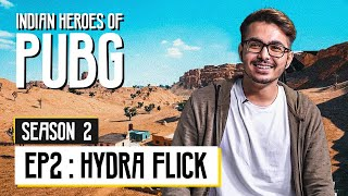 Indian Heroes of PUBG S2 | EP 02: HydraFlick | Rohan Ledwani