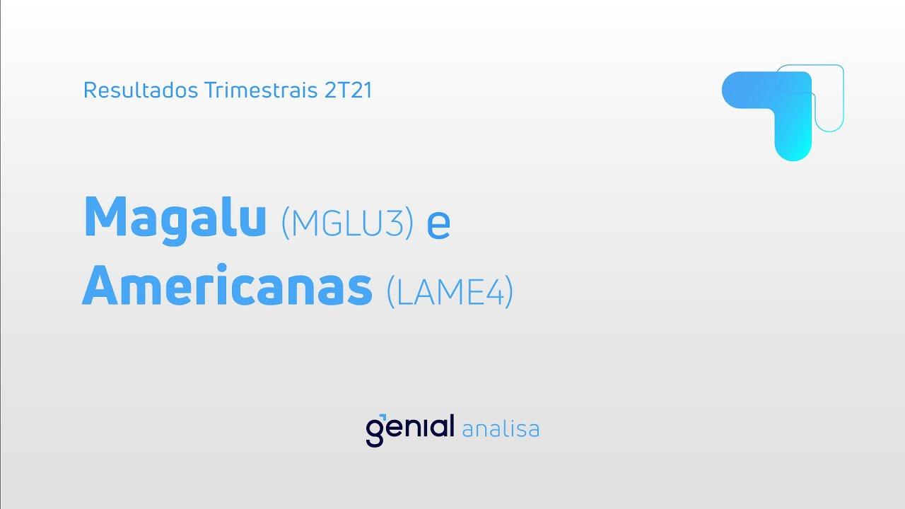 Thumbnail do vídeo: Resultado Trimestral 2T21: Magalu (MGLU3) e Americanas (LAME4)