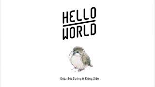 [Lyrics] Hello World  -  Châu Bút Sướng ft Đặng Siêu