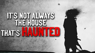 """""""It's not always the house that's haunted"""" Creepypasta"""