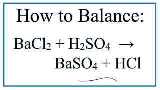 How To Balance BaCl2 + H2SO4 = BaSO4 + HCl      (Barium Chloride + Sulfuric Acid)