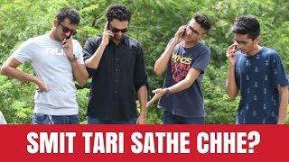 SMIT TARI SATHE CHHE?   DUDE SERIOUSLY